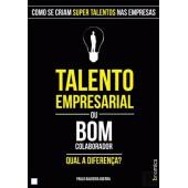 Talento empresarial ou bom colaborador? qual a diferença? como se criam super talentos nas empresas
