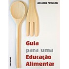 Guia para uma educação alimentar