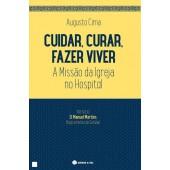 Cuidar, curar, fazer viver- a  missão da igreja no hospital